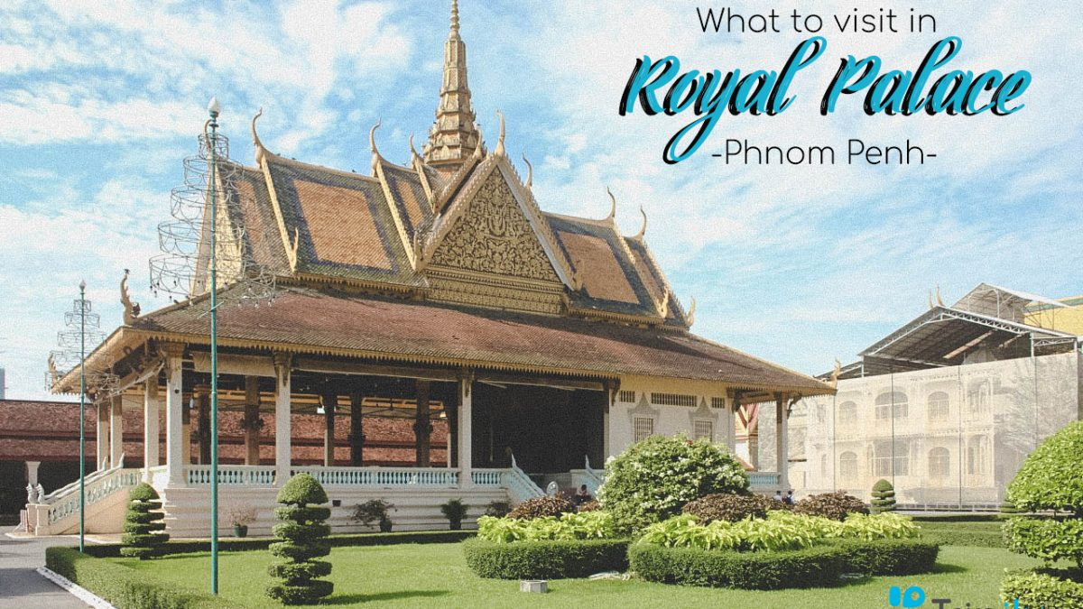 What to Visit in Royal Palace Phnom Penh